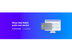 MinexPay Announce Web Wallet Public Test for MinexPay Crypto Cards